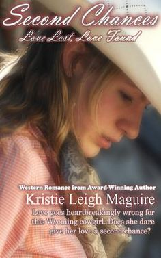 """Western Romance - Second Chances: Love Lost, Love Found    by Kristie Leigh Maguire:Love goes heartbreakingly wrong for this Wyoming cowgirl when her """"almost fiancé"""" dumps her to marry a little redheaded gal he met by chance just a few short weeks ago at the Wild Horse Saloon in Casper, Wyoming. CLICK THE PICTURE TO READ MORE!"""
