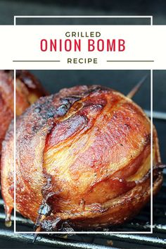 Grilled Onion Bombs – it's a mini-meatloaf wrapped in an onion, wrapped up in bacon and cooked on the grill.