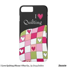 I Love Quilting Case For iPhone 7 Plus  - colorful and fun - great gift for quilters  #Quilting#QuiltingGiftIdeas#iphone7pluscase#Ilovequilting - AFFILIATE LINK