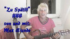 """""""Zu Spät!!!"""" ### von und mit: Max Biundo....Zart-Core-Lieder"""