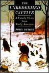 Nominated for the National Book Award, this book is set in colonial Massachusetts where, in 1704, a French and Indian war party descended on the village of Deerfield, abducting a Puritan minister and his children. Although John Williams was eventually released, his daughter horrified the family by staying with her captors and marrying a Mohawk husband.