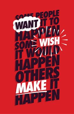 """Some people want it to happen, some wish it would happen, others make it happen."" — Designspiration"