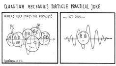 This comic is a joke about the observed shift of an electron from a wave-like state to a particle-like state when observed.