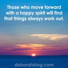Inspirational Quote: Those who move forward with a happy spirit will find that things always work out. Hugs, Deborah #Qotd #HappilyEverAfter #Wisdom