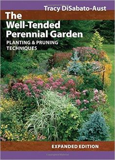 The Well-Tended Perennial Garden: Planting and Pruning Techniques: Tracy DiSabato-Aust