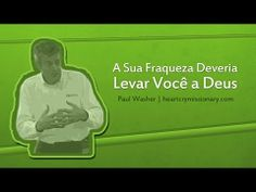 A Sua Fraqueza Deveria Levar Você a Deus - Paul Washer (Portuguese)