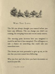 Who you love - Lang Leav - Poetry Poem Quotes, Words Quotes, Wise Words, Life Quotes, Qoutes, Sayings, Quotations, Pretty Words, Beautiful Words