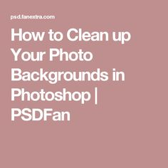 How to Clean up Your Photo Backgrounds in Photoshop | PSDFan