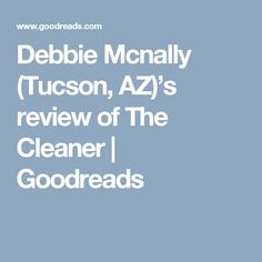 Debbie Mcnally (Tucson, AZ)'s review of The Cleaner | Goodreads