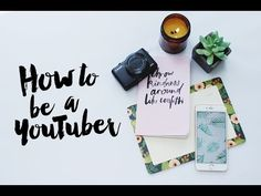 How to be a YouTuber! - YouTube
