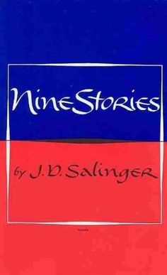 Stories: A Perfect Day for Bananafish, Uncle Wiggily in Connecticut, Just Before the War with the Eskimos, The Laughing Man, Down at the Dinghy, For Esme -- With Love and Squalor, Pretty Mouth and Gre