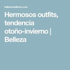 Hermosos outfits, tendencia otoño-invierno | Belleza