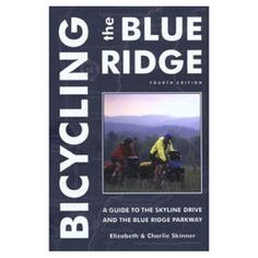 Bicycling the Blue Ridge: A Guide to the Skyline Drive and the Blue Ridge Parkway Parkway Drive, Blue Ridge Parkway, Bicycling, Skyline, How To Plan, Reading, Tips, Books, January 21