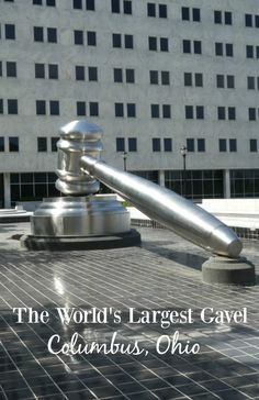 The World's Largest Gavel in Columbus, Ohio near the Scioto Mile