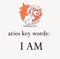 Aries Lesbian Key Words/ Motto: I AM   #zodiac #horoscope lesbiantypes.com