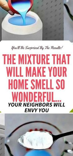 THE MIXTURE THAT WILL MAKE YOUR HOME SMELL SO WONDERFUL… YOUR NEIGHBORS WILL ENVY YOU – Good Healthy