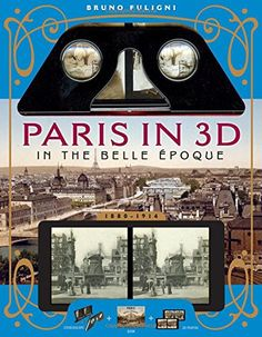 Paris in 3D in the Belle Époque: A Book Plus Stereoscopic Viewer and 34 3D Photos by Bruno Fuligni