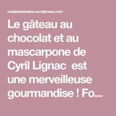 Le gâteau au chocolat et au mascarpone de Cyril Lignac est une merveilleuse gourmandise ! Fondant, mousseux, peu sucré et très savoureux, on peut difficilement faire mieux! Quand ma fille nous l'a servi, on a été totalement conquis ! Préparé avec du mascarpone à la place du beurre, il nécessite un chocolat de qualité…
