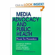 Media Advocacy and Public Health: Power for Prevention: Lawrence M. Wallack, Lori Dorfman, David H. Jernigan, Makani Themba-Nixon: 978080394...