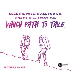 Seek his will in all you do, and he will show you which path to take. –Proverbs 3:6 NLT #VerseOfTheDay #Bible Proverbs 3, Daily Bible, Verse Of The Day, Worship, Bible Verses, Prayers, Religion, Faith, Relationship