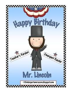 Happy Birthday Mr. LincolnI have created an emergent reader and a teacher version of this book that can be used to celebrate Abraham Lincoln's bi...