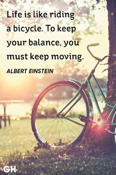 Albert Einstein - Life is like riding a bicycle. To keep your balance you must keep moving. Life Quotes Love, New Quotes, Wisdom Quotes, True Quotes, Qoutes, Quotes Pics, Flirting Quotes, People Quotes, Lyric Quotes