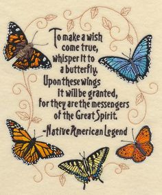 To make a wish come true, whipser it to a butterfly. Upon these wings it will be granted, for they are the messengers of the Great Spirit. -Native American Legend Butterfly Sayings, Butterfly Kisses, Butterfly Spirit Animal, Native American Legends, Native American Prayers, Native American Indians, American Indian Quotes, Native American Quotes, American Art