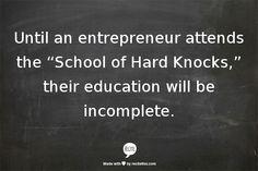 "Until an entrepreneur attends the ""School of Hard Knocks"" their education will be incomplete. via @YFSMagazine #smallbiz #startups"