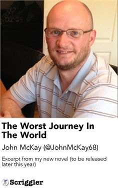 The Worst Journey In The World by John McKay (@JohnMcKay68) https://scriggler.com/detailPost/story/64982 Excerpt from my new novel (to be released later this year)
