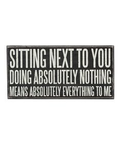 Another great find on #zulily! 'Sitting Next To You' Wall Sign by Primitives by Kathy #zulilyfinds