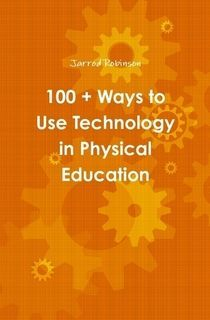 100 + Ways To Use Technology In PhysicalEducation