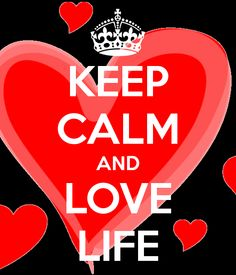 "KEEP CALM AND LOVE LIFE !!!! Galatians 2:20 (1611 KJV !!!!) "" I am crucified with Christ; nevertheless I live; yet not I, but Christ liveth in me; and the life which I now live in the flesh I live by the faith of the Son of God, who loved me, and gave himself for me."" Jesus gave His life so you could have a wonderful life you can love."