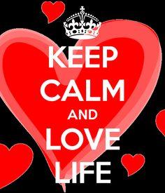 KEEP CALM AND LOVE LIFE Repinned on Pinterest Pins I Like https://pinterest.com/pinterestleads/pinterest-pins-i-like