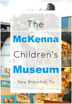 A guide to the McKenna Children's Museum in New Braunfels, Texas.