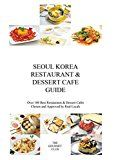 Free Kindle Book -   Seoul Korea Restaurant & Dessert Cafe Guide: Over 100 Best Restaurants & Dessert Cafes Chosen and Approved By Real Locals Check more at http://www.free-kindle-books-4u.com/travelfree-seoul-korea-restaurant-dessert-cafe-guide-over-100-best-restaurants-dessert-cafes-chosen-and-approved-by-real-locals/