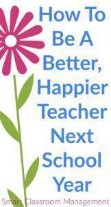Smart Classroom Management: How To Be A Better, Happier Teacher Next School Year