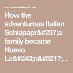 How the adventurous Italian Schiapapr& family became Nuevo Le& 'Chapas' Ancestry, Adventure, Adventure Game, Adventure Books