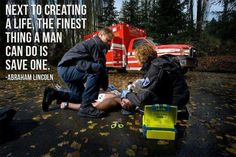 Next to creating a life, the finest thing a man can do is save one.
