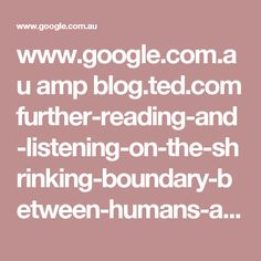 www.google.com.au amp blog.ted.com further-reading-and-listening-on-the-shrinking-boundary-between-humans-and-computers amp