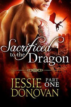 Sacrificed to the Dragon: Part One (Stonefire Dragons, #1) Jessie Donovan