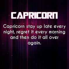 Truer words have never been spoken about a capricorn. in my opinion \\ I concur 😦 Capricorn Aquarius Cusp, Capricorn Season, All About Capricorn, Capricorn Quotes, Zodiac Signs Capricorn, Capricorn And Aquarius, Zodiac Horoscope, My Zodiac Sign, Zodiac Mind