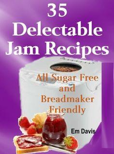 35 Delectable Jam Recipes: All Sugar Free and Breadmaker Friendly by Em Davis, http://www.amazon.com/dp/B00CR547CI/ref=cm_sw_r_pi_dp_IVeZrb1KKX192