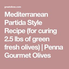 Mediterranean Partida Style Recipe (for curing 2.5 lbs of green fresh olives) | Penna Gourmet Olives