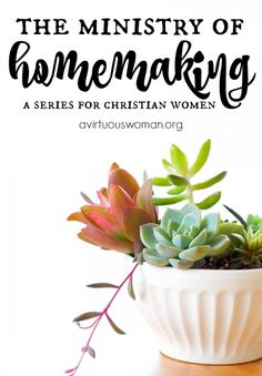The Ministry of Homemaking Series @ AVirtuousWoman.org