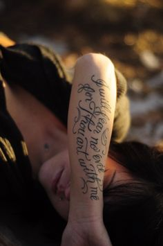 """I will fear no evil for thou art with me""  I got this on my arm shortly after my boyfriend died in a car accident. <3"