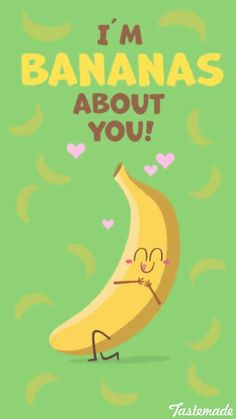 I'm bananas about you!
