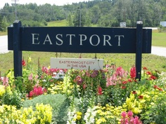 "As the welcoming sign to Maine states                 ""The Way Life Should Be""                Eastport - Where the sun rises first in the USA! The city where life is exceptional."