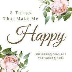 5 Things That Make Me Happy!