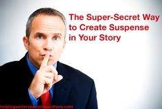 The Super-Secret Way to Create Suspense in Your Story - Helping Writers Become Authors