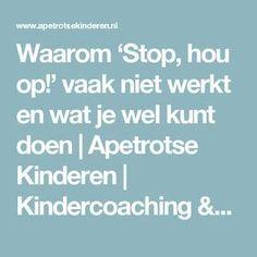 Waarom 'Stop, hou op!' vaak niet werkt en wat je wel kunt doen   Apetrotse Kinderen   Kindercoaching & Training Teaching Social Studies, Teaching Kids, Kids Learning, Stress Counseling, Nlp Coaching, How To Control Anger, Kids And Parenting, Parenting Hacks, Kids Class